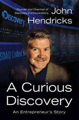 Book A Curious Discovery: An Entrepreneur's Story by John S. Hendricks