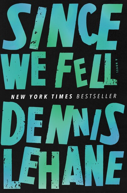 Since We Fell: A Novel by Dennis Lehane