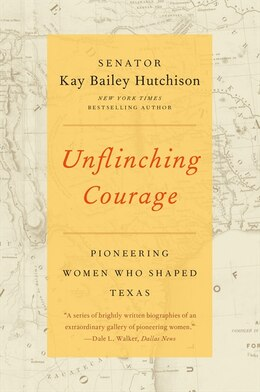 Book Unflinching Courage: Pioneering Women Who Shaped Texas by Kay Bailey Hutchison