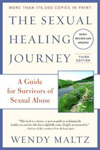 The Sexual Healing Journey: A Guide For Survivors Of Sexual Abuse (third Edition)