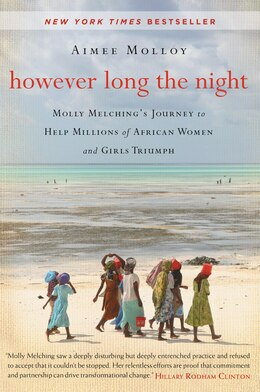 Book However Long the Night: Molly Melching's Journey To Help Millions Of African Women And Girls Triumph by Aimee Molloy