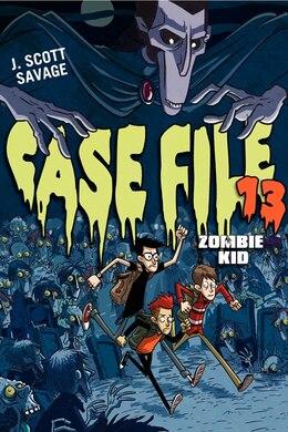 Book Case File 13: Zombie Kid: Zombie Kid by J. Scott Savage