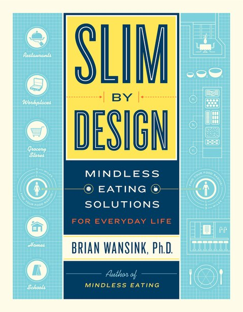 Slim By Design: Mindless Eating Solutions For Everyday Life by Brian Wansink