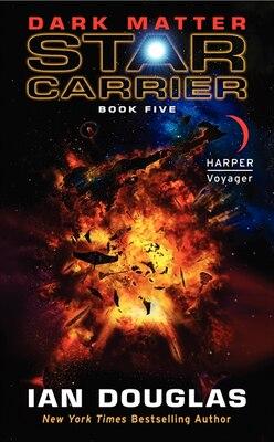 Book Dark Matter: Star Carrier: Book Five by Ian Douglas