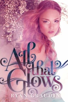 Book All That Glows by Ryan Graudin