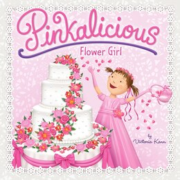 Book Pinkalicious: Flower Girl: Flower Girl by Victoria Kann