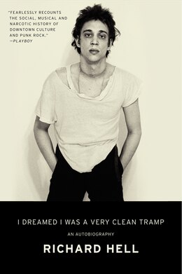 Book I Dreamed I Was A Very Clean Tramp: An Autobiography by Richard Hell