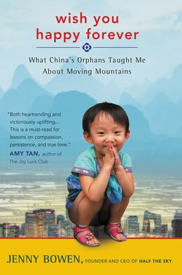 Book Wish You Happy Forever: What China's Orphans Taught Me About Moving Mountains by Jenny Bowen