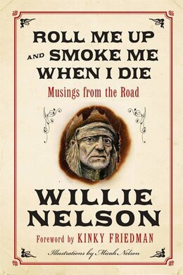 Book Roll Me Up and Smoke Me When I Die: Musings from the Road by Willie Nelson