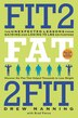 Fit2fat2fit: The Unexpected Lessons From Gaining And Losing 75 Lbs On Purpose by Drew Manning