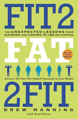 Book Fit2fat2fit: The Unexpected Lessons From Gaining And Losing 75 Lbs On Purpose by Drew Manning