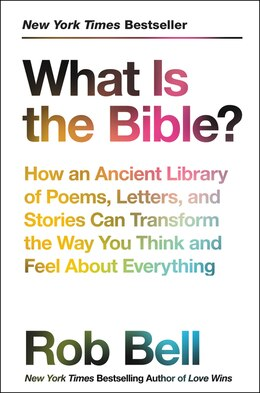 Book What Is The Bible?: How An Ancient Library Of Poems, Letters, And Stories Can Transform The Way You… by Rob Bell