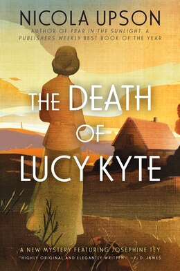 Book The Death Of Lucy Kyte: A New Mystery Featuring Josephine Tey by Nicola Upson