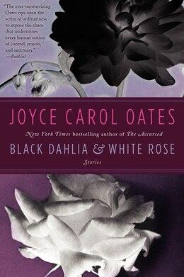 Book Black Dahlia & White Rose: Stories by Joyce Carol Oates