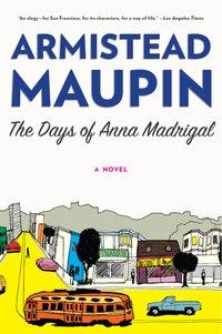 The Days Of Anna Madrigal: A Novel