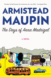 The Days Of Anna Madrigal: A Novel