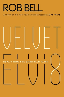Book Velvet Elvis: Repainting the Christian Faith by Rob Bell