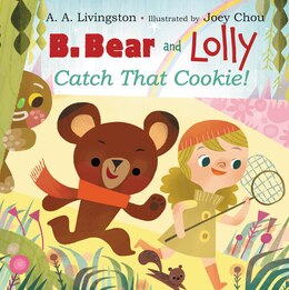 Book B. Bear And Lolly: Catch That Cookie!: Catch That Cookie! by A. A. Livingston