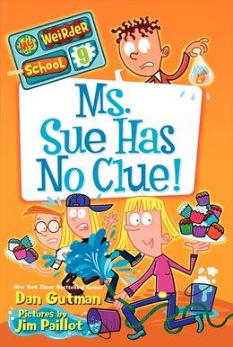 Book My Weirder School #9: Ms. Sue Has No Clue!: Ms. Sue Has No Clue! by Dan Gutman