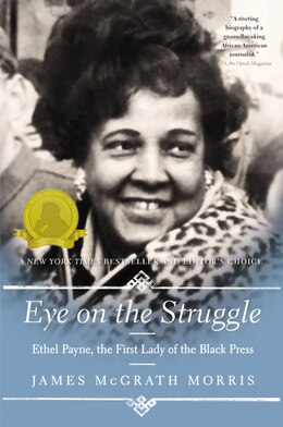 Book Eye On the Struggle: Ethel Payne, the First Lady of the Black Press by James McGrath Morris