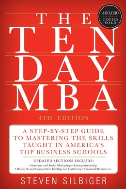 Book The Ten-Day MBA 4th Ed.: A Step-by-step Guide To Mastering The Skills Taught In America's Top… by Steven A. Silbiger