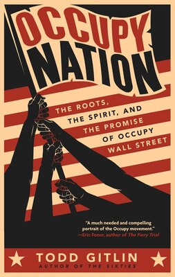 Book Occupy Nation: The Roots, The Spirit, And The Promise Of Occupy Wall Street by Todd Gitlin