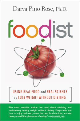 Book Foodist: Using Real Food And Real Science To Lose Weight Without Dieting by Darya Pino Rose