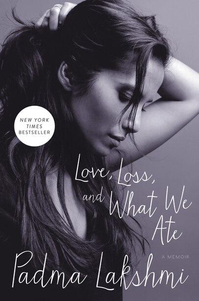 Love, Loss, and What We Ate: A Memoir by Padma Lakshmi