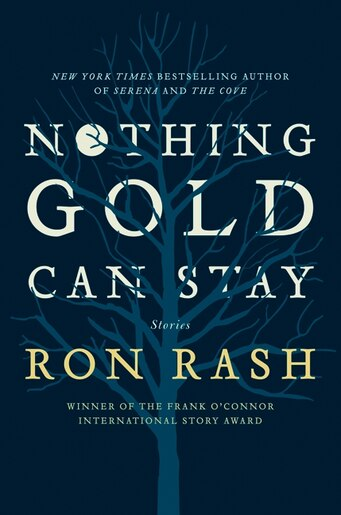 Nothing Gold Can Stay: Stories by Ron Rash