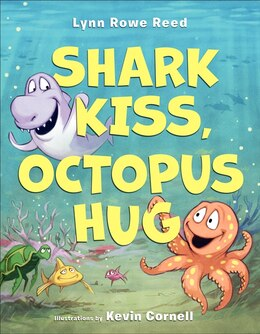 Book Shark Kiss, Octopus Hug by Lynn Rowe Reed