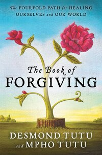 The Book Of Forgiving: The Fourfold Path For Healing Ourselves And Our World