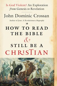 How to Read the Bible and Still Be a Christian: Is God Violent? An Exploration from Genesis to…