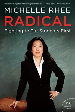 Book Radical: Fighting To Put Students First by Michelle Rhee