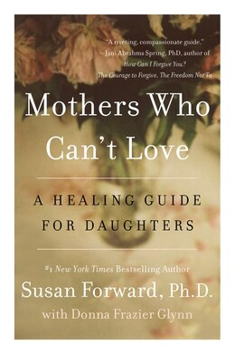 Book Mothers Who Can't Love: A Healing Guide For Daughters by Susan Forward