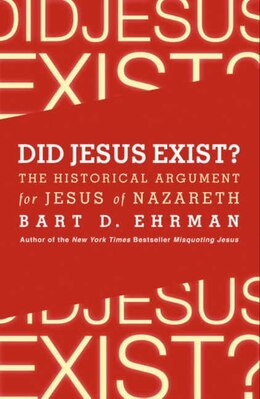 Book Did Jesus Exist?: The Historical Argument for Jesus of Nazareth by Bart D Ehrman