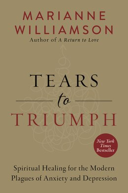 Book Tears To Triumph: The Hidden Link Between Anxiety, Depression, And Spirituality by Marianne Williamson