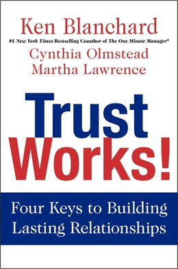 Book Trust Works!: Four Keys To Building Lasting Relationships by Ken Blanchard