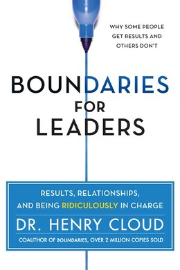 Book Boundaries For Leaders: Results, Relationships, And Being Ridiculously In Charge by Henry Cloud