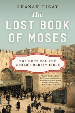 Book The Lost Book of Moses: The Hunt for the World's Oldest Bible by Chanan Tigay