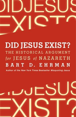 Book Did Jesus Exist?: The Historical Argument For Jesus Of Nazareth by Bart D. Ehrman