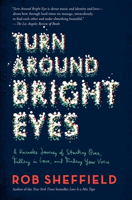 Book Turn Around Bright Eyes: A Karaoke Journey Of Starting Over, Falling In Love, And Finding Your Voice by Rob Sheffield