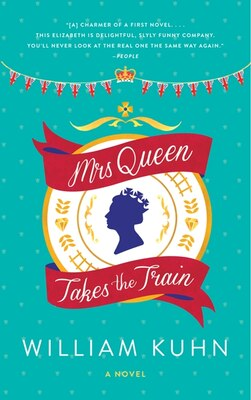 Book Mrs Queen Takes The Train: A Novel by William Kuhn