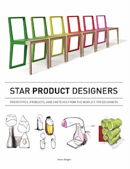 Book Star Product Designers: Prototypes, Products, And Sketches From The World's Top Designers by Irene Alegre