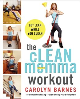 Book The Clean Momma Workout: Get Lean While You Clean by Carolyn Barnes