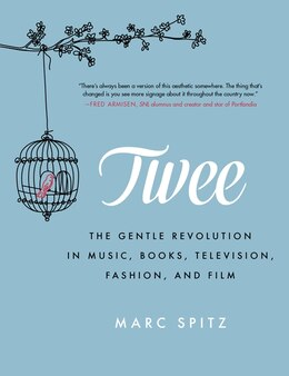 Book Twee: The Gentle Revolution In Music, Books, Television, Fashion, And Film by Marc Spitz