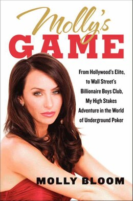 Book Molly's Game: From Hollywood's Elite To Wall Street's Billionaire Boys Club, My High-stakes… by Molly Bloom