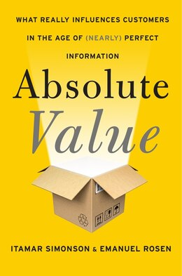 Book Absolute Value: What Really Influences Customers in the Age of (Nearly) Perfect Information by Itamar Simonson