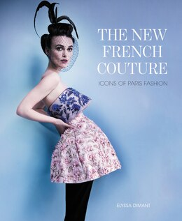 Book The New French Couture: Icons of Paris Fashion by Elyssa Dimant