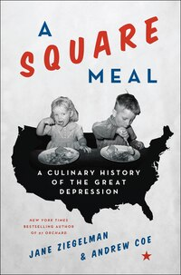 A Square Meal: A Culinary History of the Great Depression