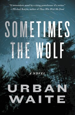 Book Sometimes The Wolf: A Novel by Urban Waite